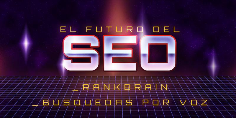 El Futuro del SEO: ¿Cómo afectarán RankBrain y las búsquedas por voz?