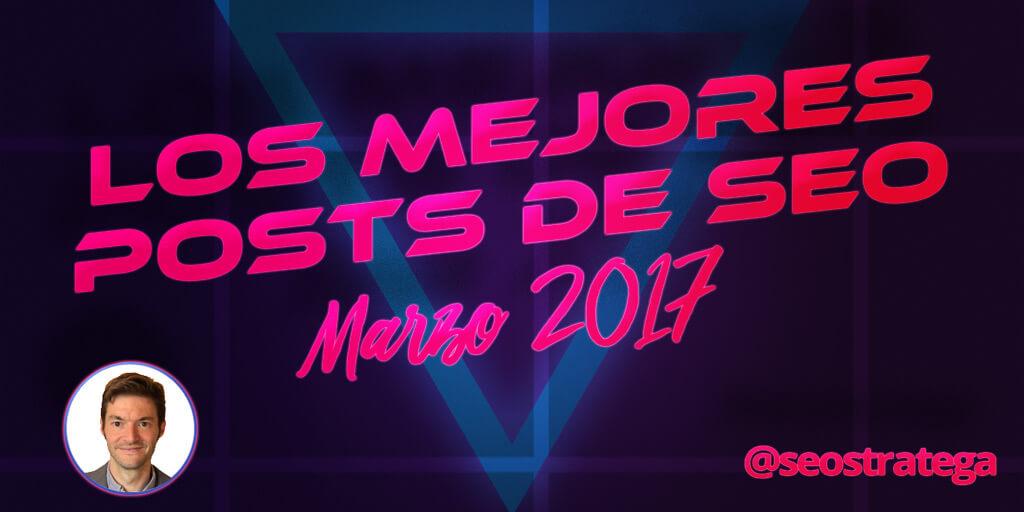 Los 10 mejores posts de SEO en español (Marzo 2017)