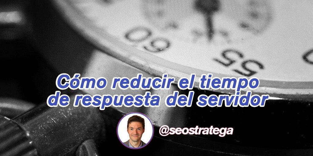 Reducir el tiempo de respuesta del servidor, clave para el SEO