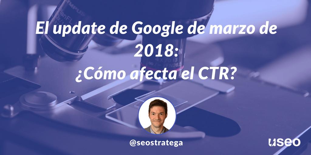 El update de Google de marzo de 2018 y cómo afecta el CTR a los cambios de posiciones